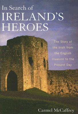In Search of Ireland's Heroes by Carmel McCaffrey