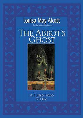 Abbot's Ghost by Louisa May Alcott