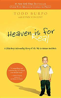 Heaven is for Real: A Little Boy's Astounding Story of His Trip to Heaven and Back (Paperback) by Todd Burpo