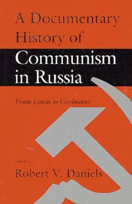 A Documentary History of Communism in Russia by Robert Vincent Daniels