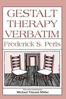 Gestalt Therapy Verbatim by Frederick Salomon Perls