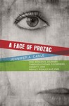 A Face of Prozac: One Womans Journey Through Eating Disorders, Anxiety, and Really, Really Bad PMS.