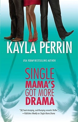 Single Mama's Got More Drama by Kayla Perrin
