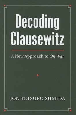 Download Decoding Clausewitz: A New Approach to on War PDF