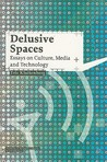 Delusive Spaces (Studies In Network Cultures)