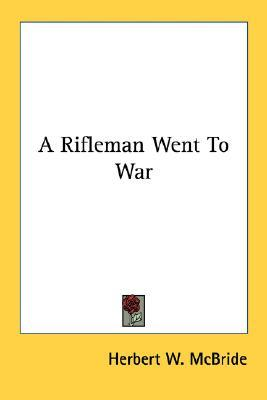A Rifleman Went to War by Herbert W. McBride