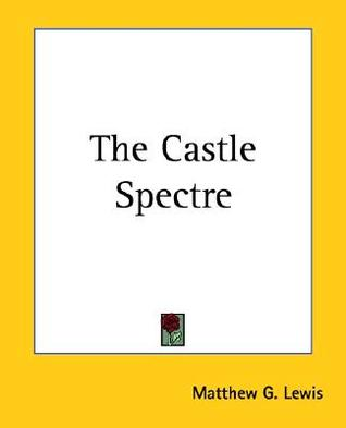 The Castle Spectre by Matthew Gregory Lewis