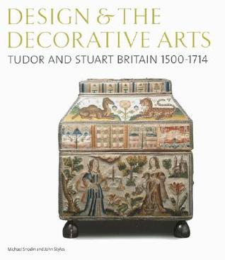 Design & the Decorative Arts: Tudor and Stuart Britain 1500-1714