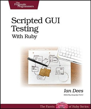 Scripted GUI Testing with Ruby by Ian Dees