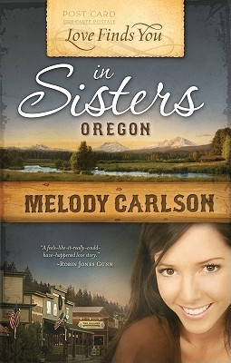 Love Finds You in Sisters, Oregon by Melody Carlson