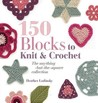 150 Blocks To Knit And Crochet: The Anything But The Square Collection. Heather Lodinsky