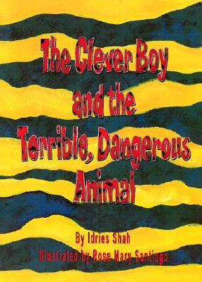 The Clever Boy and the Terrible, Dangerous Animal [With CD] by Idries Shah