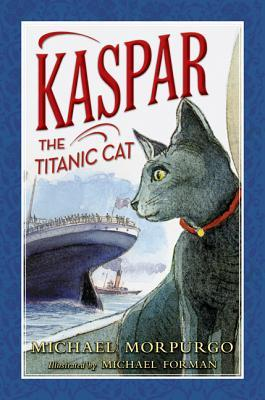 Kaspar the Titanic Cat by Michael Morpurgo