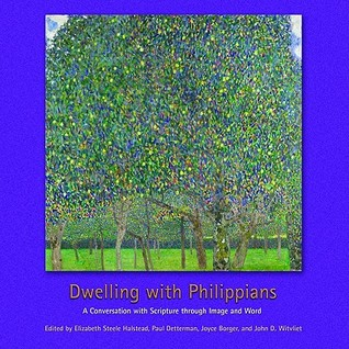 Dwelling with Philippians: A Conversation with Scripture through Image and Word Calvin Institute of Christian Worship Liturgical Studies