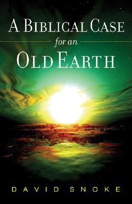 A Biblical Case for an Old Earth by David Snoke