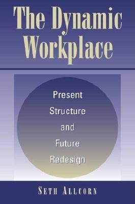 The Dynamic Workplace: Present Structure and Future Redesign