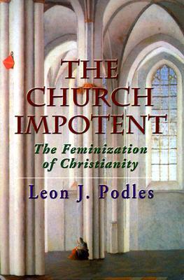 The Church Impotent by Leon J. Podles
