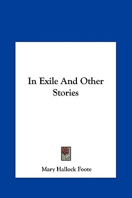 In Exile and Other Stories by Mary Hallock Foote