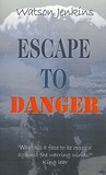 Escape to Danger by Watson Jenkins