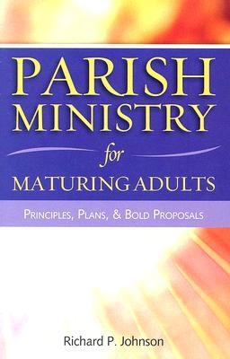 Parish Ministry for Maturing Adults: Principles, Plans, & Bold Proposals