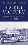 Secret Victory: Ireland and the War at Sea 1914-1918