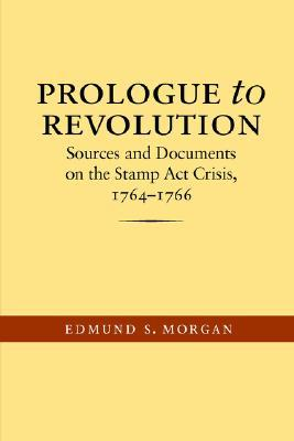 Prologue to Revolution by Edmund S. Morgan