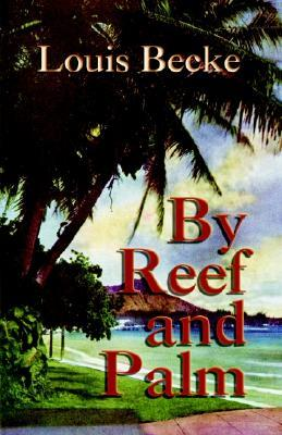 By Reef and Palm by Louis Becke