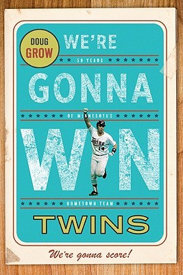 We're Gonna Win, Twins! by Doug Grow