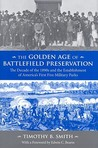 The Golden Age of Battlefield Preservation: The Decade of the 1890's and the Establishment of America's First Five Military Parks