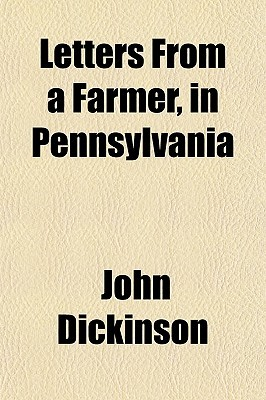 Letters from a Farmer, in Pennsylvania by John Dickinson