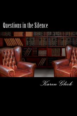 Questions in the Silence by Karen S. Glick