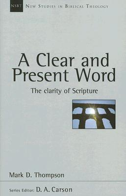 A Clear and Present Word: The Clarity of Scripture (New Studies in Biblical Theology #21)