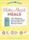 Make-Ahead Meals: 100+ Recipes for Home-Cooked Meals You Can Serve at a Moment's Notice