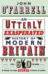 An Utterly Exasperated History of Modern Britain