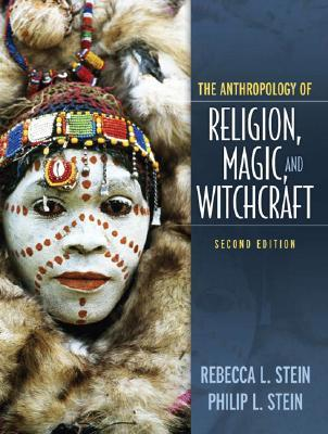 Anthropology of Religion, Magic, and Witchcraft by Rebecca L. Stein
