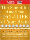 The Scientific American Day in the Life of Your Brain: A 24 Hour Journal of What's Happening in Your Brain as You Sleep, Dream, Wake Up, Eat, Work, Play, Fight, Love, Worry, Compete, Hope, Make Important Decisions, Age, and Change