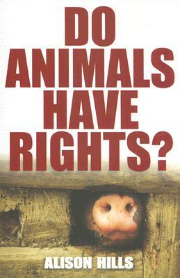Do Animals Have Rights? by Alison Hills