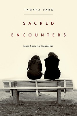 Sacred Encounters from Rome to Jerusalem by Tamara Park