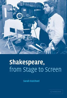 Shakespeare, from Stage to Screen by Sarah Hatchuel