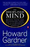 The Disciplined Mind: Beyond Facts and Standardized Tests, the  K-12 Education That Every Child Deserves