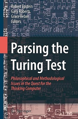 Download online for free Parsing the Turing Test: Philosophical and Methodological Issues in the Quest for the Thinking Computer by Robert Epstein, Gary Roberts, Grace Beber PDF