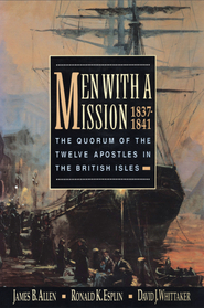 Men with a Mission: The Quorum of the Twelve Apostles in the British Isles, 1837-1841