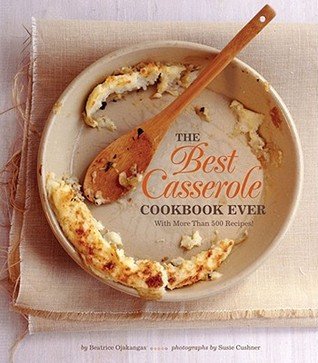 The Best Casserole Cookbook Ever by Beatrice Ojakangas
