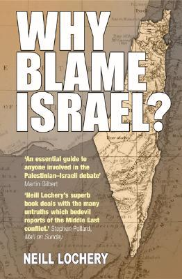 Why Blame Israel  by  Neill Lochery
