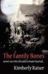 The Family Bones by Kimberly Raiser