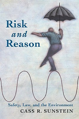 Risk and Reason: Safety, Law, and the Environment