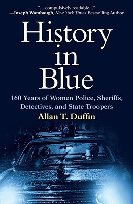 History in Blue: 160 Years of Women Police, Sheriffs, Detectives, and State Troopers