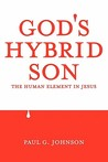 God's Hybrid Son: The Human Element in Jesus