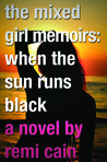 The Mixed Girl Memoirs:  When the Sun Runs Black