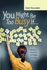 You Might Be Too Busy If...: Spiritual Practices for People in a Hurry